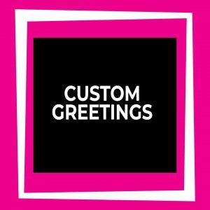 Custom Greetings